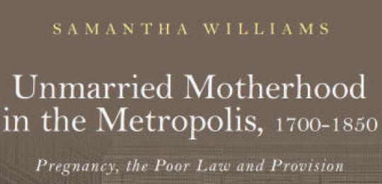 Unmarried Motherhood in the Metropolis, 1700–1850: Pregnancy, the Poor Law and Provision